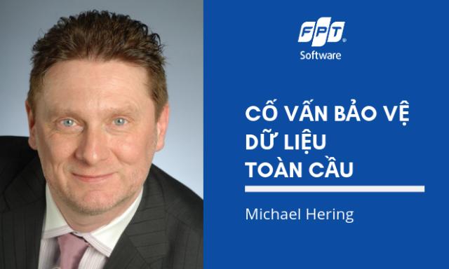 ÔngMichael Hering chính thức trở thành Cố vấn bảo vệ dữ liệu toàn cầu của FPT Software từ ngày 3/6 vừa qua.