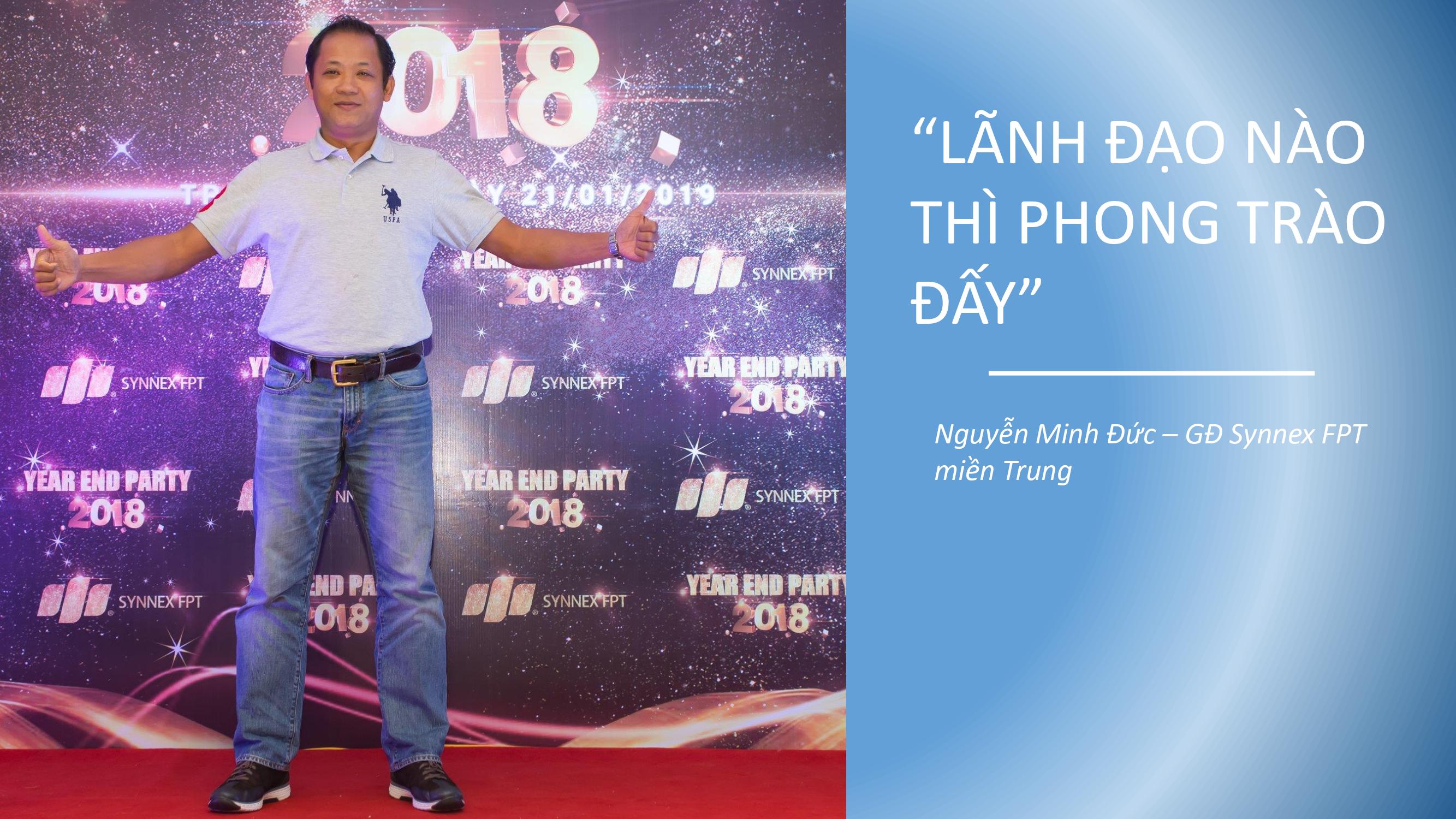Luôn xuất phát từ lãnh đạo cấp cao đến trưởng phòng, đó là quan điểm của anh Nguyễn Minh Đức - GĐ Synnex FPT miền Trung. Từ đó, các nhân viên sẽ có tấm gương để học tập và noi theo.