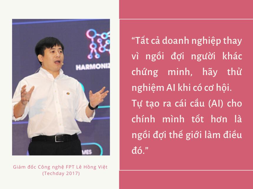 Năm 2017, Ngày công nghệ FPT thảo luận xoay quanh chủ đề trí tuệ nhân tạo (AI) với các phần hội thảo chuyên sâu, hội nghị bàn tròn từ những diễn giả hàng đầu trong và ngoài nước. Cũng tại sự kiện, FPT và một số doanh nghiệp đã hé lộ những nghiên cứu và kết quả mới nhất trong lĩnh vực trí tuệ nhân tạo. Đặc biệt, FPT đã chính thức công bố ra mắt FPT.AI, một nền tảng công nghệ trí tuệ nhân tạo để các lập trình viên tạo ra giao diện tương tác bằng ngôn ngữ tự nhiên. Anh Lê Hồng Việt khẳng định, FPT sẵn sàng chia sẻ các dữ liệu, kết quả nghiên cứu để cộng đồng công nghệ Việt cùng trải nghiệm, cùng ứng dụng và sáng tạo các sản phẩm dựa trên công nghệ AI.