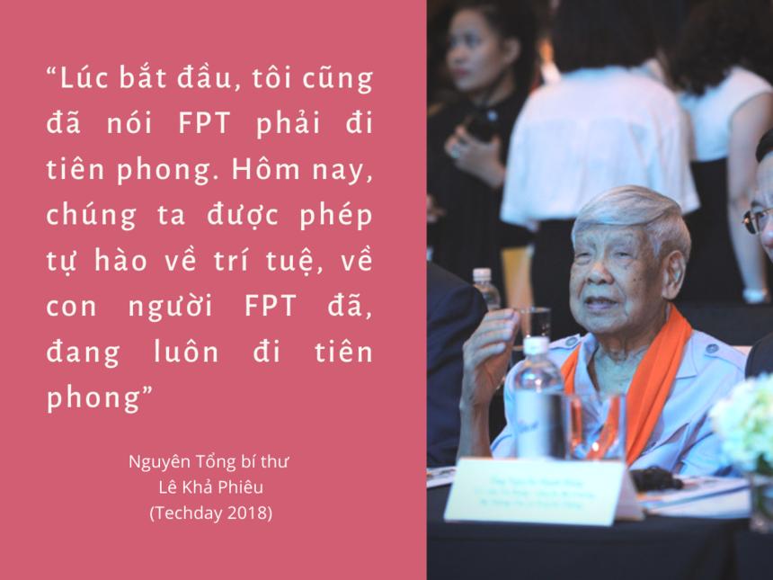 """Tại TechDay 2018, FPT đón tiếp 200 khách mời là các lãnh đạo ban ngành cùng đối tác quốc tế trên toàn thế giới. Tham dự tại sự kiện có Nguyên Tổng bí thư Lê Khả Phiêu, người đã gắn bó với sự phát triển bền vững của tập đoàn. Trong sự kiện, Chủ tịch Trương Gia Bình đã thực hiện nghi lễ tri ân tới Nguyên Tổng bí thư, vị lãnh đạo mà như anh Bình nói: """"Là người luôn có niềm tin vào thế hệ trẻ, tin trí tuệ Việt Nam sẽ vươn ra quốc tế. Người góp phần giúp tập đoàn xuất khẩu được phần mềm ra thế giới"""". Khi tham quan và trải nghiệm các công nghệ của FPT, Nguyên Tổng bí thư đã dành những lời ngợi khen cho năng lực và những cố gắng không ngừng của tập đoàn trong công cuộc công nghệ hóa, hiện đại hóa.Trên thế giới, các sự kiện TechDay thường được xem là kim chỉ nam trong lĩnh vực công nghệ, cập nhật và dự đoán những xu hướng công nghệ chủ đạo toàn cầu.Tại Việt Nam, chuỗi sự kiện TechDay được khởi động từ năm 2013 do FPT tổ chức bằng chính những sáng tạo công nghệ đột phá của mình. Qua 6 năm, FPT TechDay trở thành một diễn đàn công nghệ uy tín, là nơi chia sẻ xu hướng công nghệ cập nhật nhất trên thế giới và Việt Nam. Chuỗi sự kiện từng có sự tham dự của lãnh đạo các tập đoàn công nghệ lớn như Google, Microsoft, AT&T, DuPont, Amazon, IBM..."""
