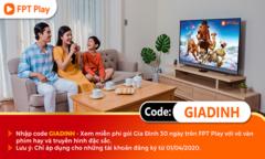 FPT Play tặng mã code GIADINH mùa dịch cho khách hàng