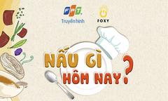 Truyền hình FPT ra mắt số đầu tiên của 'Nấu gì hôm nay'