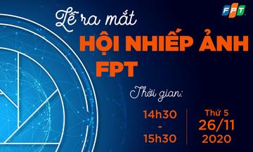 Lễ ra mắt Hội Nhiếp ảnh FPT sẽ 'lên sóng' toàn cầu