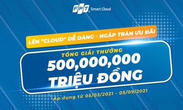FPT Smart Cloud dành 500 triệu đồng tặng quà khách hàng