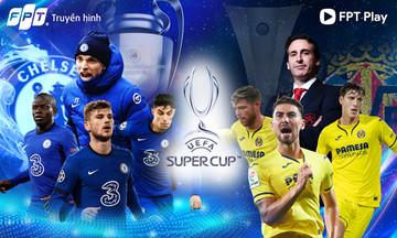 FPT sẽ phát sóng trực tiếp chung kết Siêu cúp châu Âu 2021