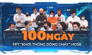100 ngày FPT 'khơi thông dòng chảy' HoSE