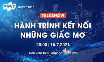 Nhà 'Cáo' tổ chức talkshow đặc biệt kể giấc mơ cùng Truyền hình FPT