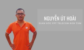 Anh Nguyễn Út Hoài làm Giám đốc FPT Telecom Kon Tum