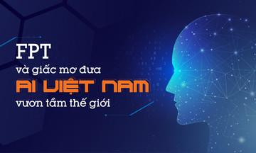 FPT và giấc mơ đưa AI Việt Nam vươn tầm thế giới