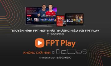FPT Telecom hợp nhất thương hiệu FPT Play và Truyền hình FPT