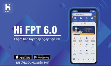 Hi FPT ra mắt phiên bản 6.0, đánh dấu bước chuyển mình thành 'Mega App'